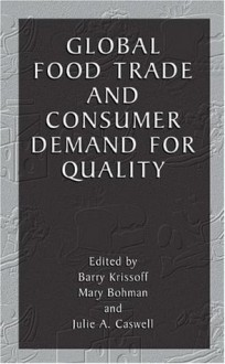 Global Food Trade and Consumer Demand for Quality - Barry Krissoff, Mary Bohman, Julie Caswell
