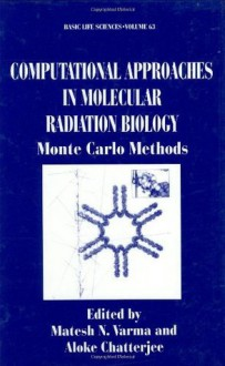 Computational Approaches in Molecular Radiation Biology: Monte Carlo Methods (Basic Life Sciences) - Matesh N. Varma, Aloke Chatterjee