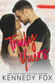 Truly Yours: Mason & Sophie, #2 (Roommate Duet #4) - Kennedy Fox