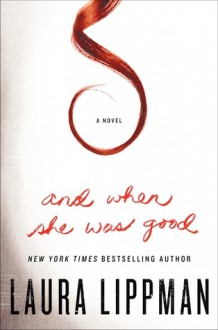 And When She Was Good - Laura Lippman