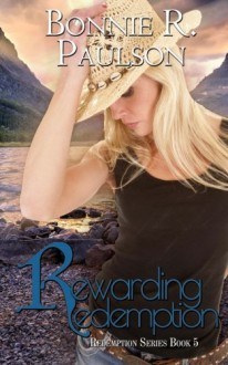 Rewarding Redemption (Redemption series) (Volume 5) - Bonnie R. Paulson