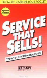 Service That Sells! the Art of Profitable Hospitality - Phil Roberts, Jim Sullivan