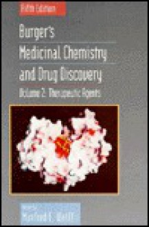 Therapeutic Agents, Volume 2, Burger's Medicinal Chemistry and Drug Discovery - Manfred E. Wolff