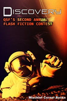 Discovery: QSF's Second Annual Flash Fiction Contest (QSF Flash Fiction Book 1) - Astrid Amara, Carole Cummings, Aidee Ladnier, Ofelia Grand, Jenn Burke, Bey Deckard, Angel Martinez, J. Scott Coatsworth