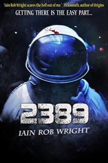 2389: A Space Horror Novel - Iain Rob Wright