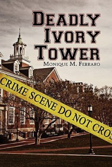 Deadly Ivory Tower - Monique M. Ferraro