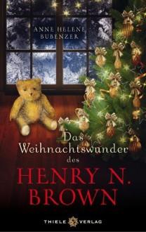 Das weihnachtswunder des Henry N. Brown - Anne Helene Bubenzer