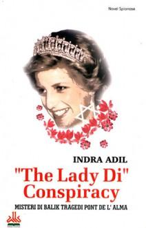 The Lady Di Conspiracy: Misteri di Balik Tragedi Pont de l'Alma - Indra Adil