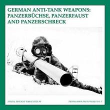 German Anti-Tank Weapons: Panzerbüchse, Panzerfaust AND Panzerschreck - Guus de Vries, Bas Martens