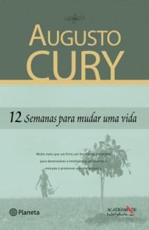 12 semanas para mudar uma vida - Augusto Cury