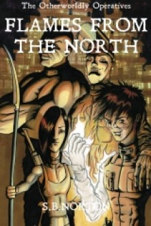 Flames from the North (The Otherworldly Operatives, #1) - S.B. Norton