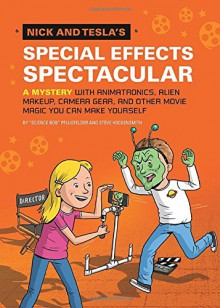 Nick and Tesla's Special Effects Spectacular: A Mystery with Animatronics, Alien Makeup, Camera Gear, and Other Movie Magic You Can Make Yourself! - Bob Pflugfelder,Steve Hockensmith