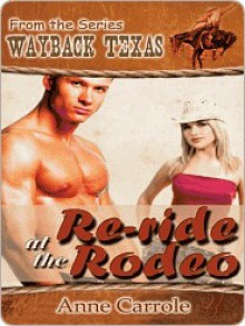 Re-Ride At The Rodeo [Wayback Texas Series] - Anne Carrole