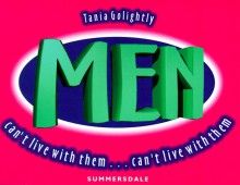 "Men!: Can't Live with Them, Cant't Live ""With"" Them! - Tania Golightly"