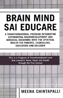 Brain Mind Sai Educare: A Transformational Program Integrating Experiential Neurodevelopment and Biosocial Behaviors with the Spiritual Health for Parents, Counselors, Educators, and Children - Meena Chintapalli