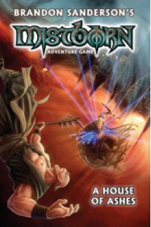 Mistborn Adventure Game: A House of Ashes - Brandon Sanderson, Will Hindmarch, Shivam Bhatt, Logan Bonner, David Hill, Jeremy Keller, Filamena Young, Patrick Kapera