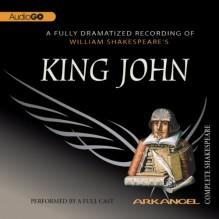 King John: The Arkangel Shakespeare - William Shakespeare, Michael Feast, Michael Maloney, Eileen Atkins, Arkangel