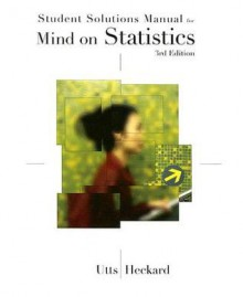 Student Solutions Manual for Utts/Heckard's Mind on Statistics, 3rd - Jessica M. Utts, Robert F. Heckard
