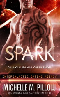 Spark (Galaxy Alien Mail Order Brides) (Volume 1) - Michelle M. Pillow