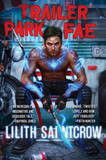 Trailer Park Fae (Gallow and Ragged Book 1) - Lilith Saintcrow