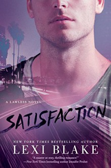 Satisfaction (A Lawless Novel) - Lexi Blake