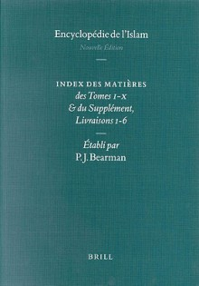 Encyclopedie De L'Islam: Index Des Matieres Des Tombes I-X Du Supplement, Livraisons 1-6 (Encyclopaedia of Islam New Edition Glossary and Index) - P.J. Bearman