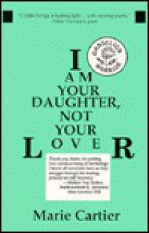I Am Your Daughter, Not Your Lover - Marie Cartier