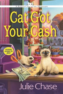 Cat Got Your Cash: A Kitty Couture Mystery - Julie Chase