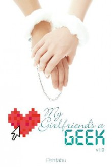 My Girlfriend's a Geek (novel): Volume 1 - Pentabu
