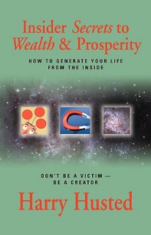 Insider Secrets to Wealth and Prosperity - Harry Husted