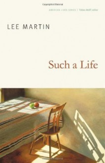 Such a Life (American Lives) - Lee Martin