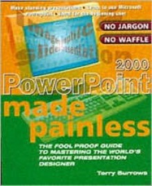 PowerPoint 2000 Made Painless: The Foolproof Guide to Mastering the World's Favorite Presentation Designer - Christophe Dillinger, Terry Burrows
