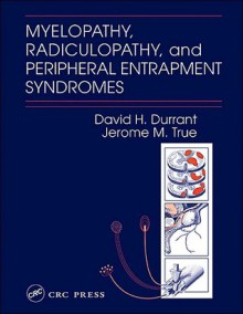Myelopathy, Radiculopathy, and Peripheral Entrapment Syndromes - David H. Durrant, Jerome M. True