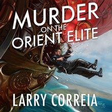 Murder on the Orient Elite - Larry Correia,Bronson Pinchot
