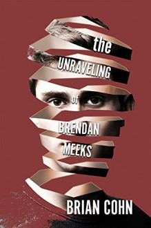 The Unraveling of Brendan Meeks - Brian Cohn