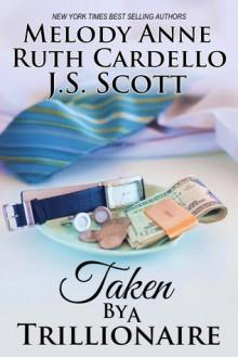 Taken by a Trillionaire - Melody Anne,Ruth Cardello,J.S. Scott