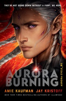 Aurora Burning - Jay Kristoff,Amie Kaufman