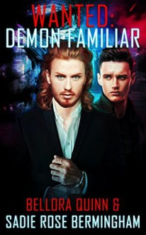 Demon Familiar (Wanted #1) - Bellora Quinn,Sadie Rose Bermingham