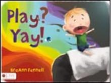 Play? Yay! - BreAnn Fennell