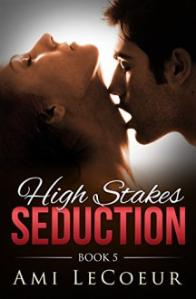 High Stakes Seduction - Book 5 - Ami LeCoeur