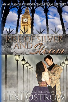 Rise of Silver and Steam: Alliance of Silver and Steam Origins - Lexi Ostrow