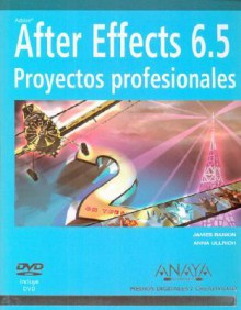 After Effects 6.5 / Adobe After Effects 6.5 Magic: Proyectos Profesionales/ Proffessional Projects (Medios Digitales Y Creatividad / Digital and Creativity Mediums) - James Rankin, Anna Ullrich