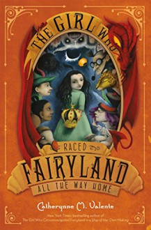 The Girl Who Raced Fairyland All the Way Home - Ana Juan,Catherynne M. Valente