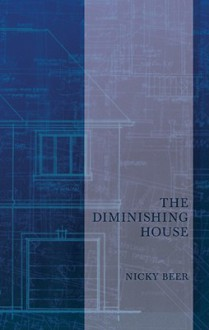 The Diminishing House (Carnegie Mellon Poetry Series) - Nicky Beer