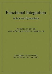 Functional Integration: Action and Symmetries - Pierre Cartier, Cecile DeWitt-Morette