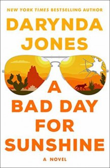 A Bad Day for Sunshine - Darynda Jones