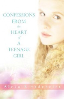 Confessions from the Heart of a Teenage Girl - Alexa Rivadeneira