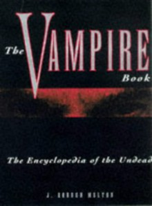 The Vampire Book: The Encyclopedia of the Undead - J. Gordon Melton