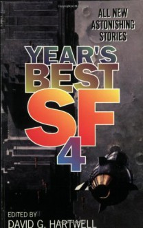 Year's Best SF 4 - David G. Hartwell, Alexander Jablokov, Gregory Benford, Norman Spinrad, Mary Soon Lee, Rob Chilson, Stephen Baxter, Ted Chiang, Robert Reed, Michael Flynn, Mary Rosenblum, Michael Swanwick, Jean-Claude Dunyach, Dominic Green, Mark S. Geston, Ron Goulart, David Brin, Micha