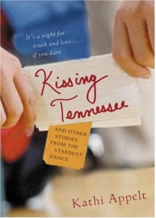 Kissing Tennessee: and Other Stories from the Stardust Dance - Kathi Appelt